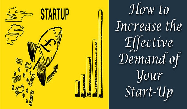 How to Increase the Effective Demand of Your Start Up - How to Increase the Effective Demand of Your Startup