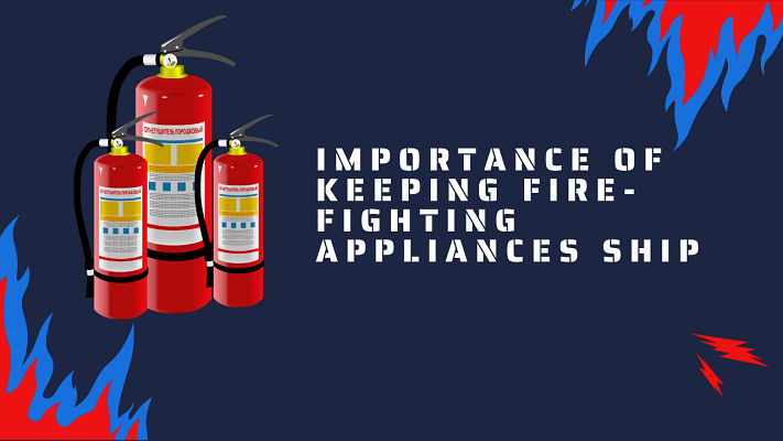 Importance of Keeping Fire Fighting Appliances on Ships