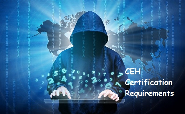 CEH Certification Requirements: What You Need To Know