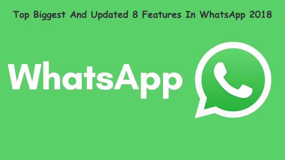 Top Biggest And Updated 8 Features In WhatsApp 2018