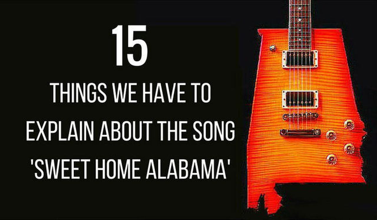 Sep 12, 2014· the lyrics: 15 Things We Have To Explain About The Song Sweet Home Alabama Al Com