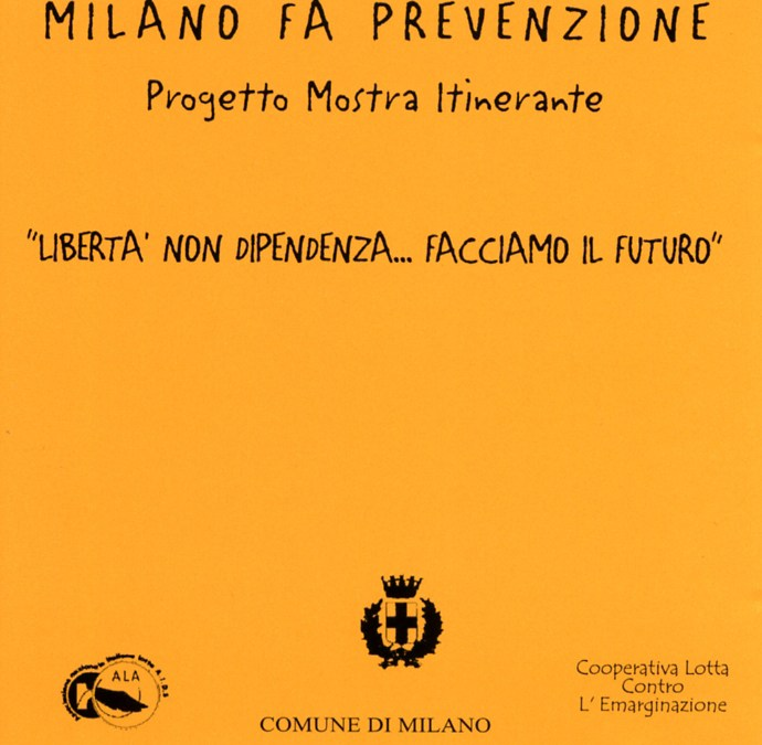 """MILANO FA PREVENZIONE. Progetto Mostra Itinerante """"Libertà non dipendenza… Facciamo il futuro"""". CDrom."""