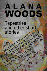 Alana Woods Author Tapestries and other short stories