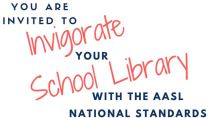 You are invited to Invigorate your School Library with the AASL National Standards