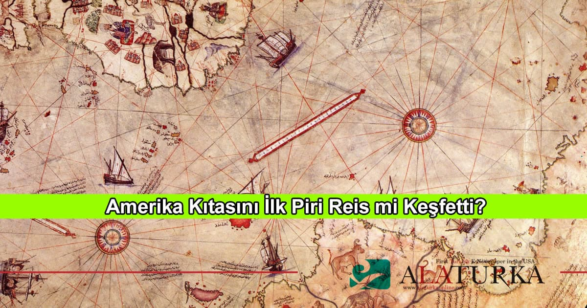Amerika Kıtasını İlk Piri Reis mi Keşfetti?
