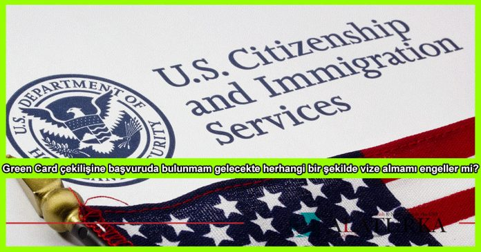 Green Card Basvurusu Vize Almaya Engel mi