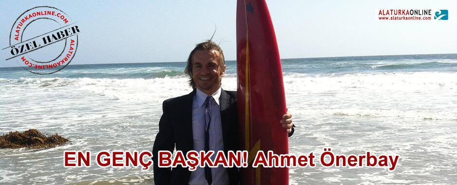 EN GENÇ BAŞKAN! Ahmet Önerbay