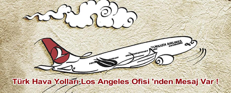 Türk Hava Yolları Los Angeles Ofisi 'nden Mesaj Var !