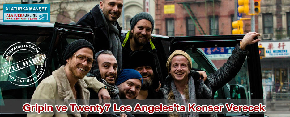 Gripin ve Twenty7 Los Angeles'ta Konser Verecek
