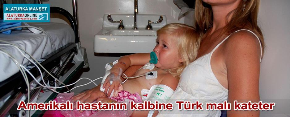 Amerikalı hastanın kalbine Türk malı kateter
