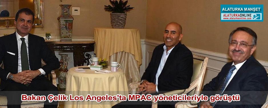 Bakan Çelik Los Angeles'ta MPAC yöneticileriyle görüştü
