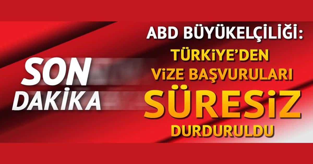 ABD Türkiye'den vize başvurusularını süresiz askıya aldı