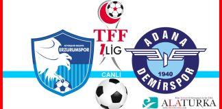 Erzurumspor - Adana Demirspor macini canli izle