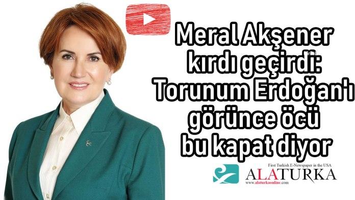 Meral Aksener Erdogan Ocu bu Kapat