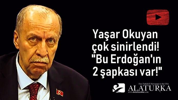 Yasar Okuyan Cok Sinirlendi Erdogan Iki Sapkasi Var