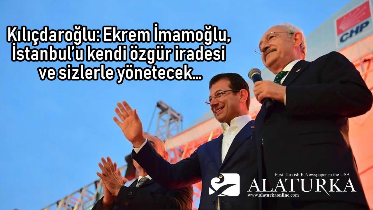 Kılıçdaroğlu: Ekrem İmamoğlu, İstanbul'u kendi özgür iradesi ve sizlerle yönetecek…