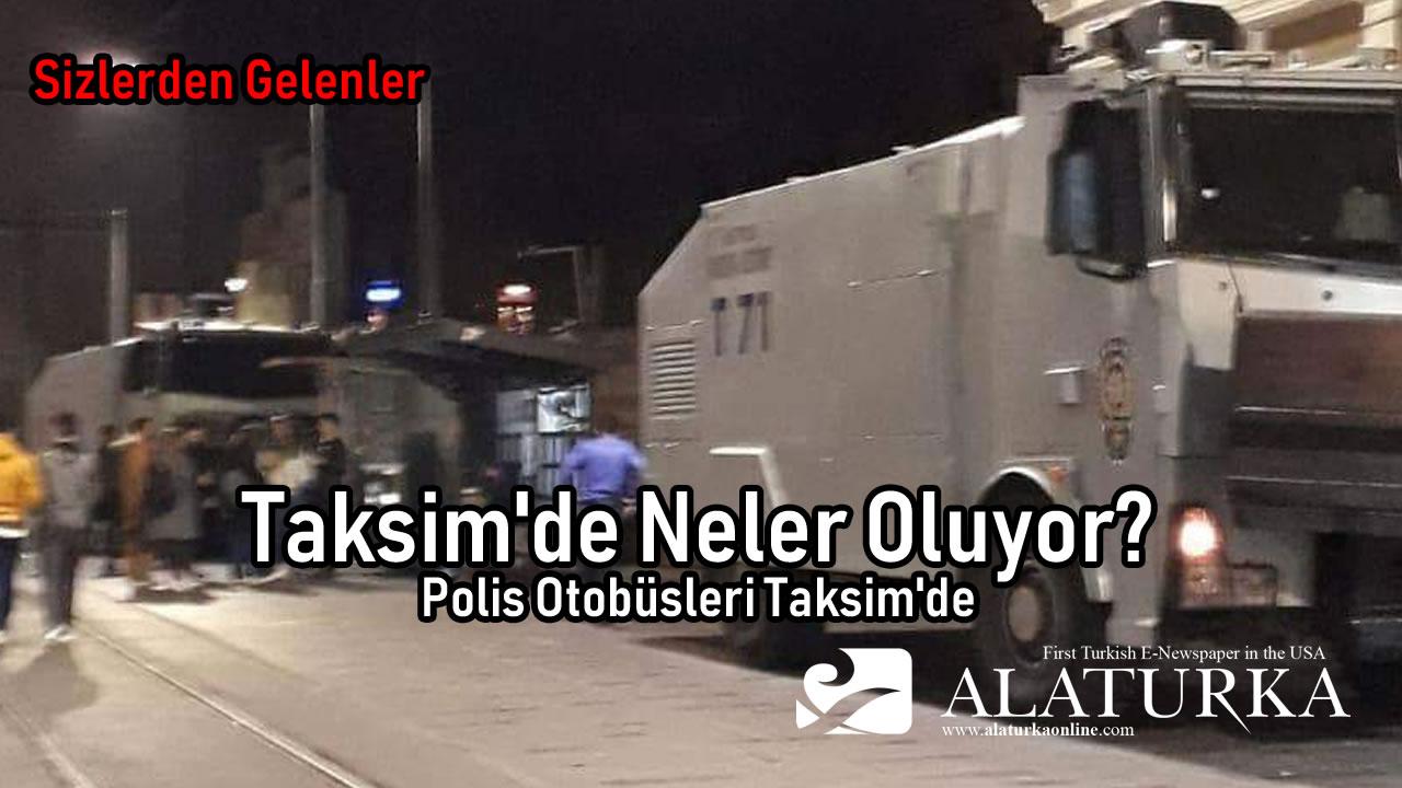 Taksim'de Neler Oluyor? Polis Otobüsleri Taksim'de