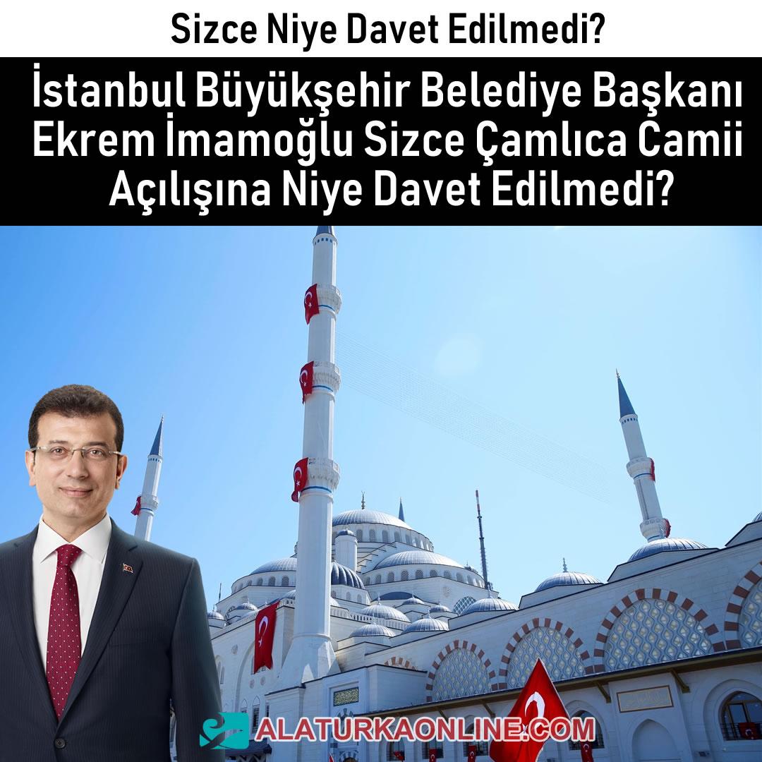 İstanbul Büyükşehir Belediye Başkanı Ekrem İmamoğlu Çamlıca Camii Açılışına Niye Davet Edilmedi?