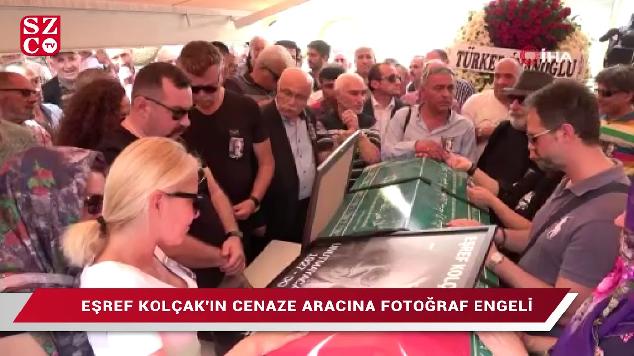 Eşref Kolçak'ın cenaze aracına fotoğraf engeli