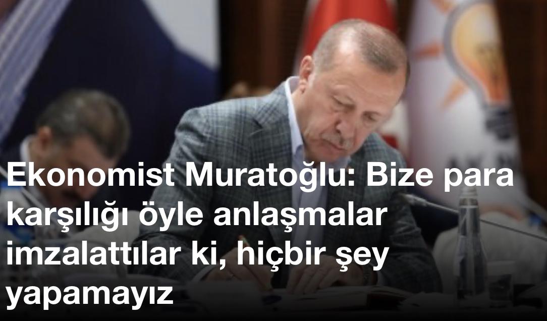 Ekonomist Muratoğlu: Bize para karşılığı öyle anlaşmalar imzalattılar ki, hiçbir şey yapamayız