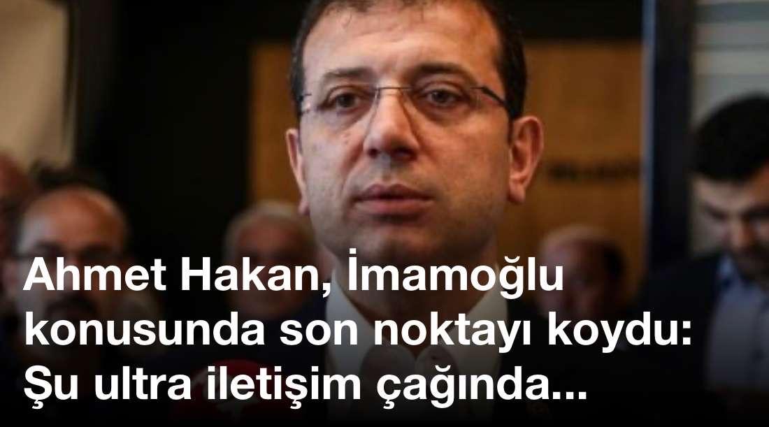 Ahmet Hakan, İmamoğlu konusunda son noktayı koydu: Şu ultra iletişim çağında…