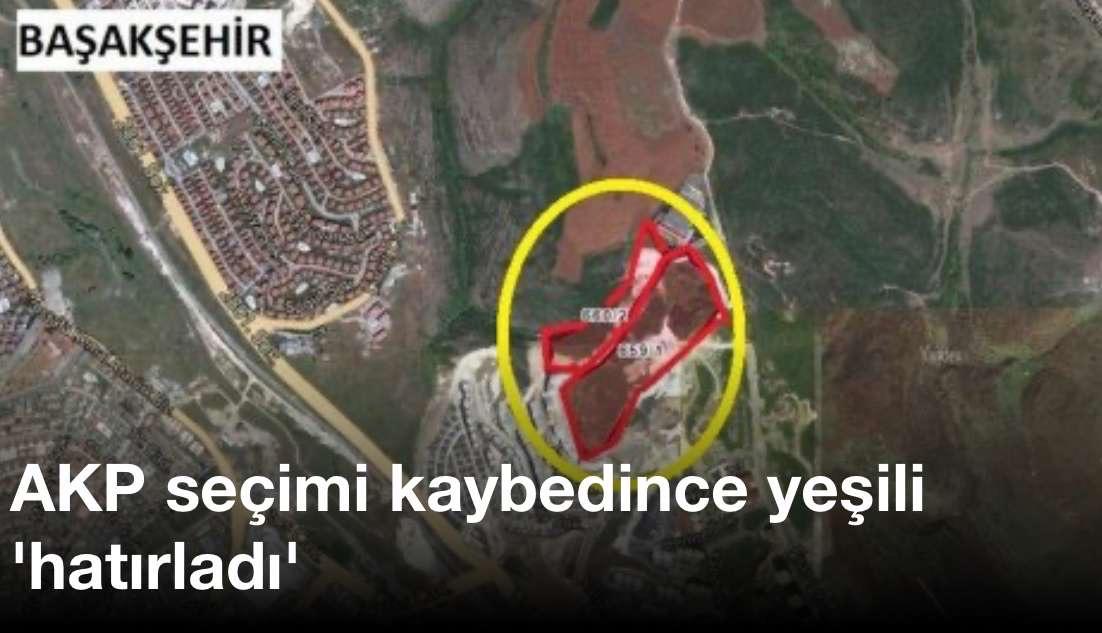 AKP seçimi kaybedince yeşili 'hatırladı'
