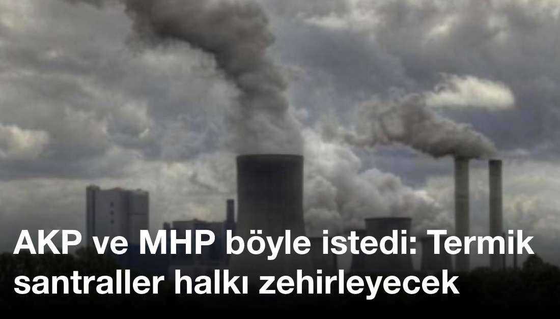 AKP ve MHP böyle istedi: Termik santraller halkı zehirleyecek