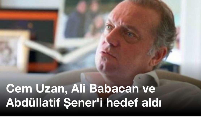 Cem Uzan, Ali Babacan ve Abdüllatif Şener'i hedef aldı