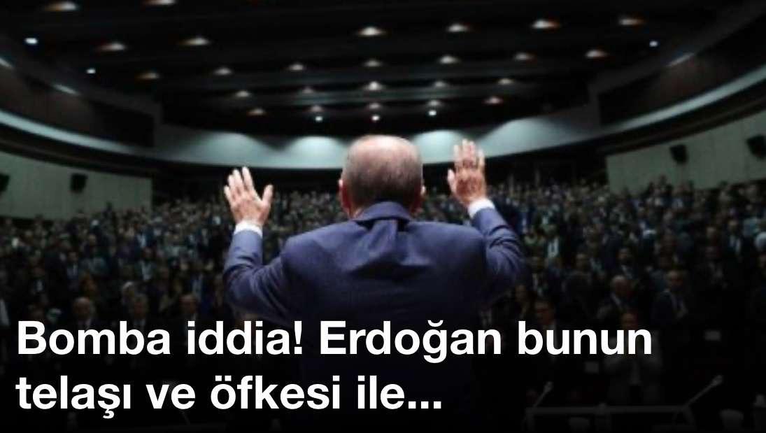 Bomba iddia! Erdoğan bunun telaşı ve öfkesi ile…
