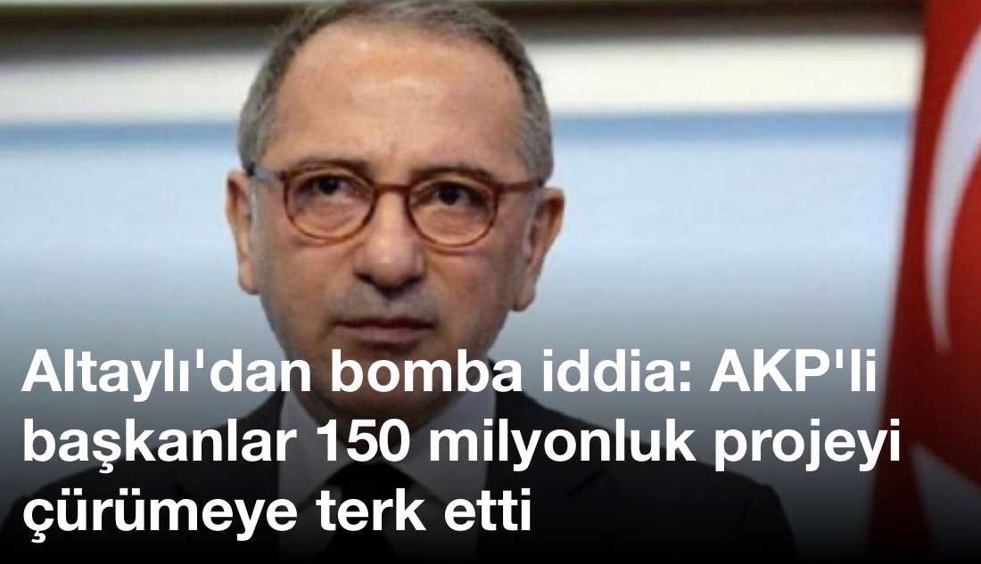 Altaylı'dan bomba iddia: AKP'li başkanlar 150 milyonluk projeyi çürümeye terk etti