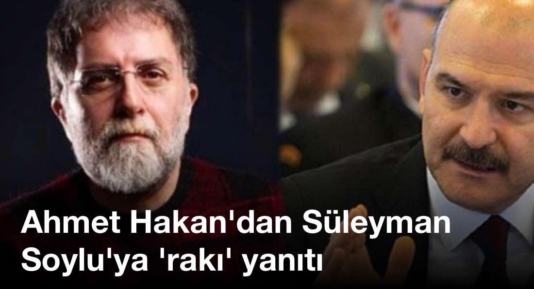 Ahmet Hakan'dan Süleyman Soylu'ya 'rakı' yanıtı