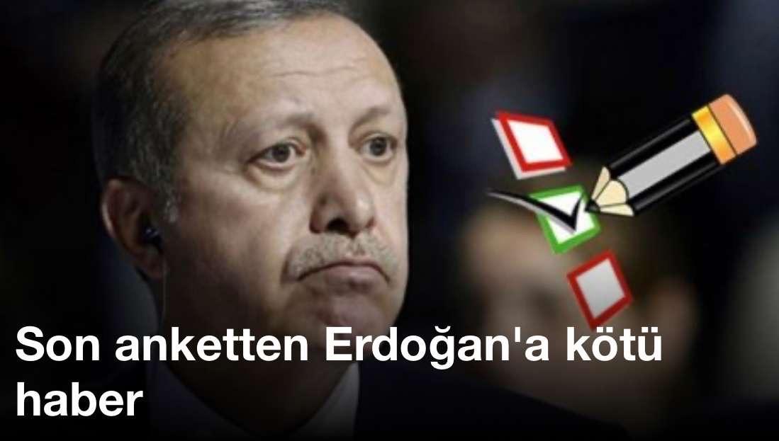 Son anketten Erdoğan'a kötü haber