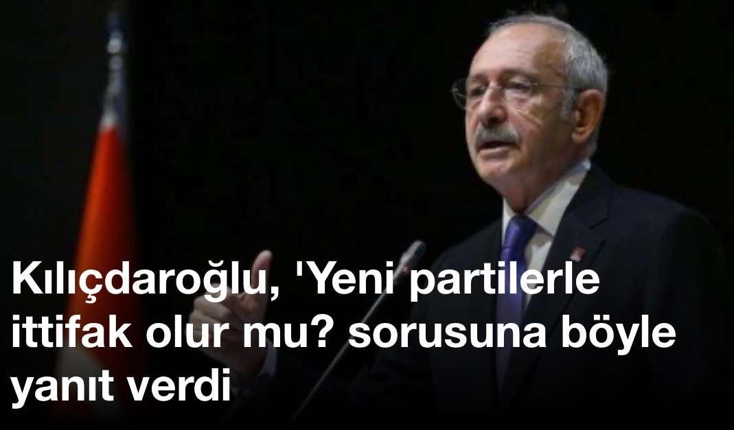 Kılıçdaroğlu, 'Yeni partilerle ittifak olur mu? sorusuna böyle yanıt verdi