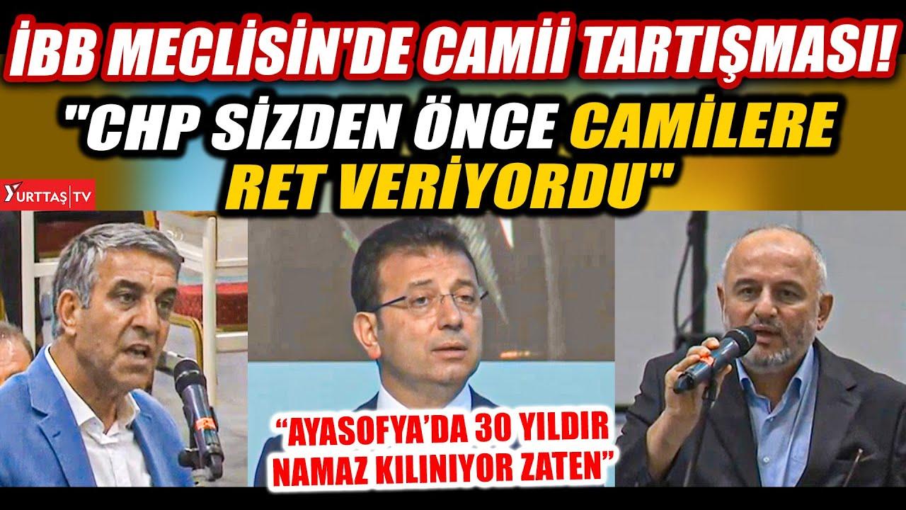 """İBB Meclisi'nde Camii tartışması! """"CHP SİZDEN ÖNCE CAMİLERE RET VERİYORDU!"""""""