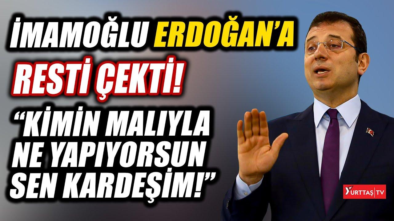 Ekrem İmamoğlu Erdoğan'a resti çekti: Kimin malıyla ne yapıyorsun sen kardeşim!