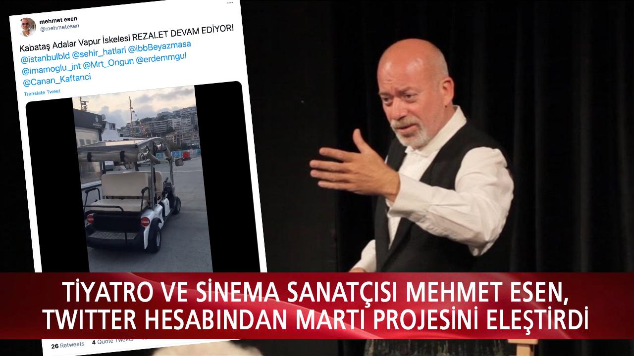 Tiyatro ve Sinema sanatçısı Mehmet Esen, Twitter Hesabından Martı Projesini Eleştirdi