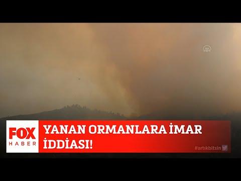 Yanan ormanlara imar iddiası! 3 Ağustos 2021 FOX Ana Haber