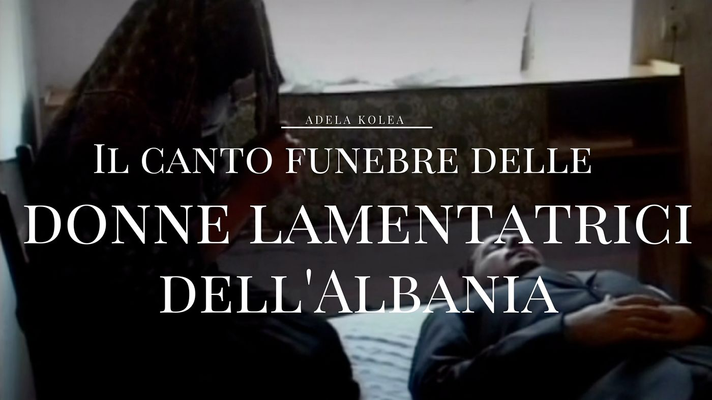 Il canto funebre delle donne lamentatrici dell'Albania