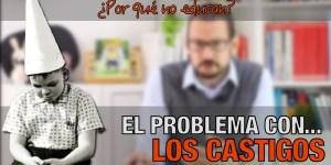 El problema de los castigos. Alberto Soler. Píldoras de psicología.