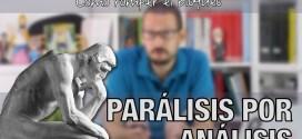 Parálisis por análisis: cómo salir del bloqueo | Vídeo