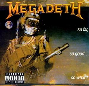 Megadeth So far, so good, so what