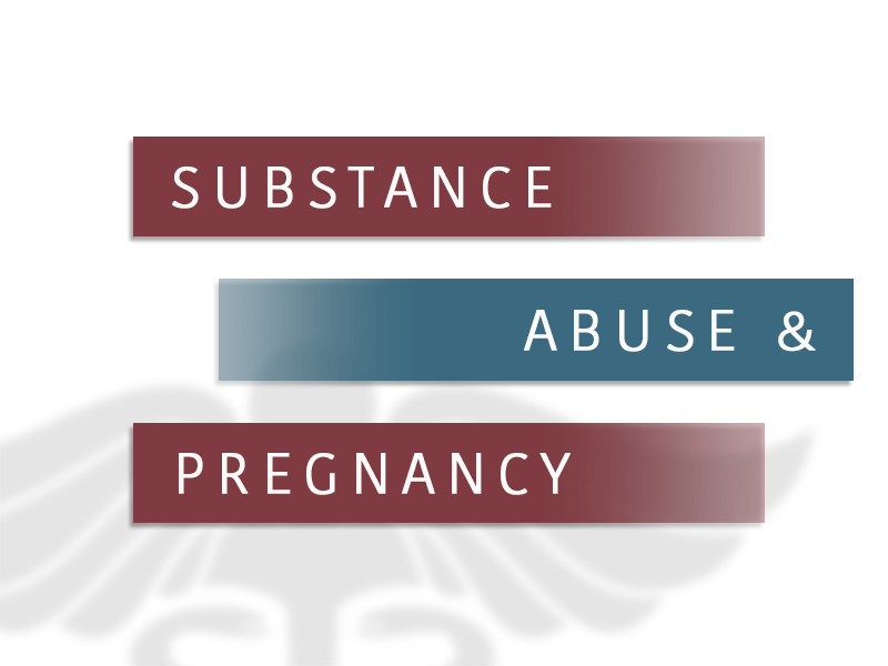 Substance Abuse and Pregnancy