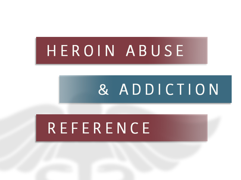 Heroin Abuse Treatment and Addiction Reference