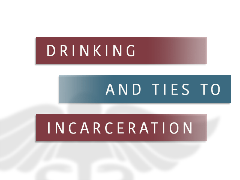 Drinking and Ties to Incarceration