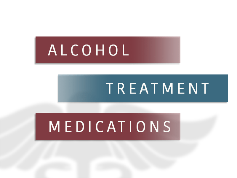 Alcohol Treatment Medications