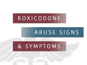 Roxicodone Abuse, Signs, Symptoms, and Addiction Treatment