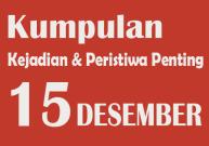 Peristiwa dan Kejadian Penting pada Tanggal 15 Desember