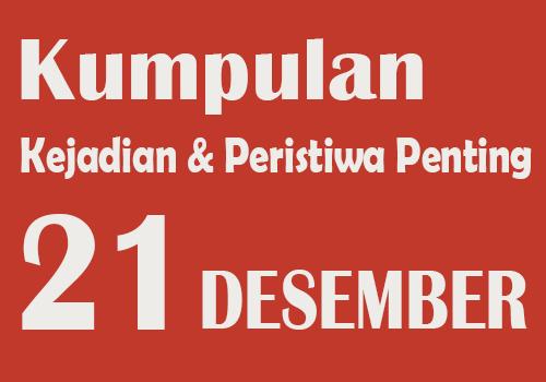 Peristiwa dan Kejadian Penting pada Tanggal 21 Desember