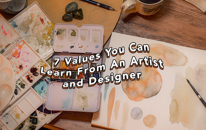 7 Values You Can Learn From An Artist and Designer