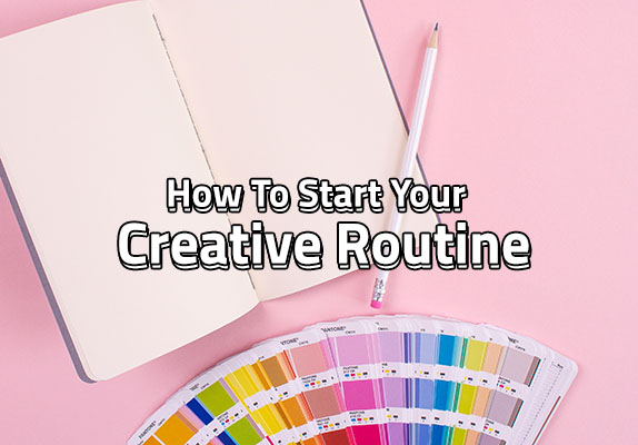 How To Start Your Creative Routine